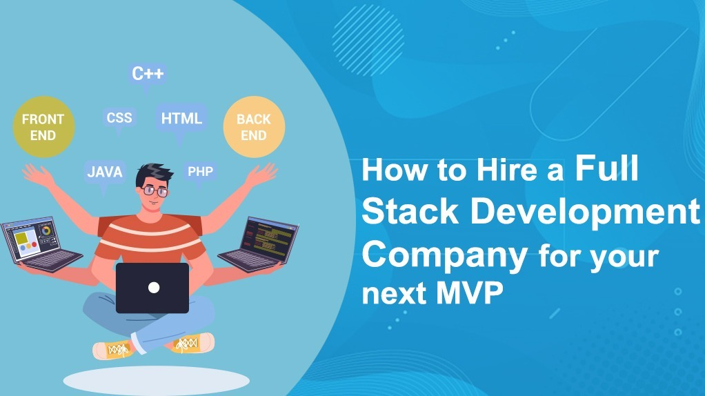How to hire a full stack development company for your next mvp