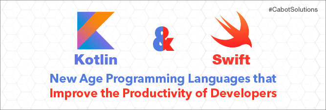 Kotlin and Swift: New Age Programming Languages that Improve the Productivity of Developers