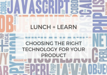 lunch + learn: choosing the right technology for your product