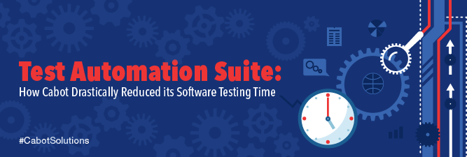 Test Automation Suite How Cabot Drastically Reduced Its Software