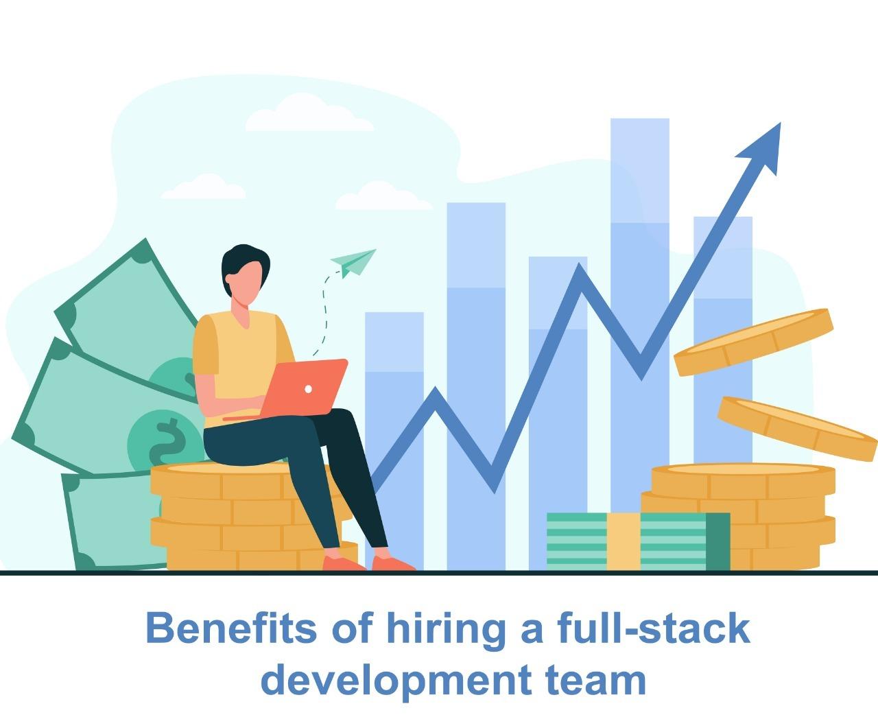 Benefits of hiring a full stack development team